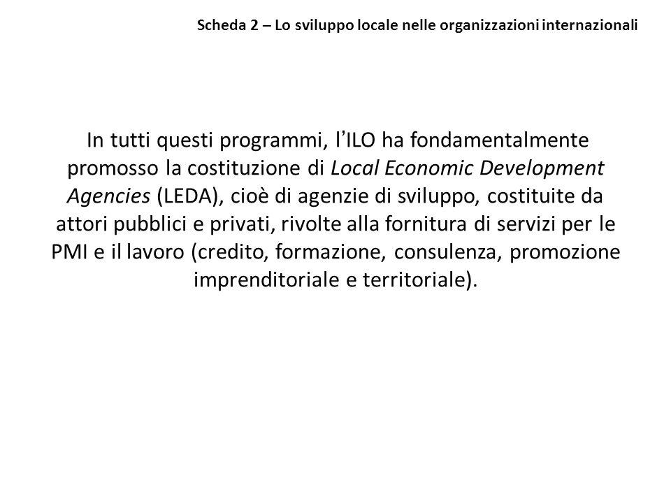 In tutti questi programmi, lILO ha fondamentalmente promosso la costituzione di Local Economic Development Agencies (LEDA), cioè di agenzie di svilupp