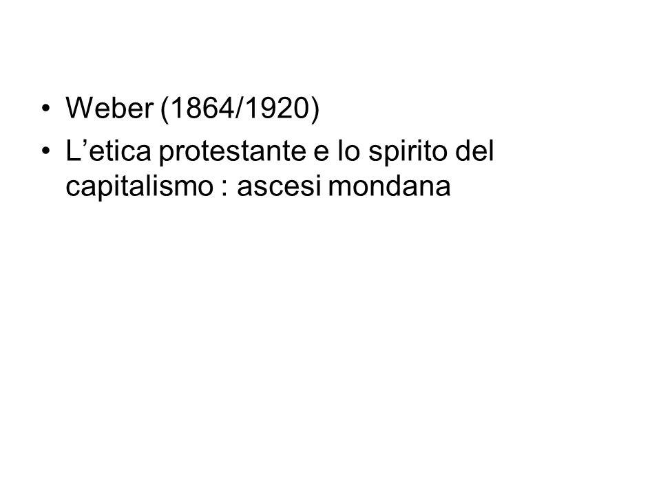 Weber (1864/1920) Letica protestante e lo spirito del capitalismo : ascesi mondana