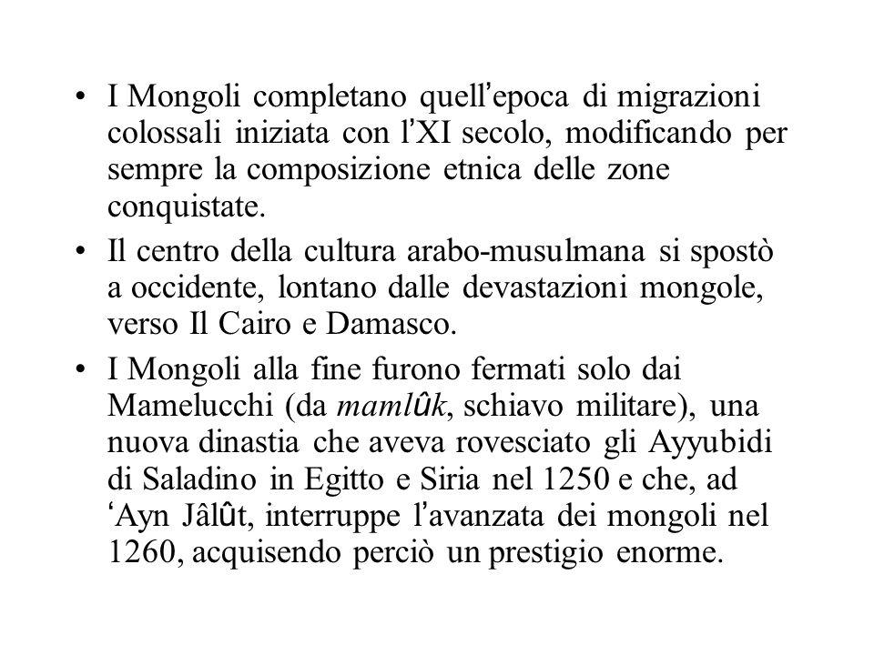 I Mongoli completano quell epoca di migrazioni colossali iniziata con l XI secolo, modificando per sempre la composizione etnica delle zone conquistate.