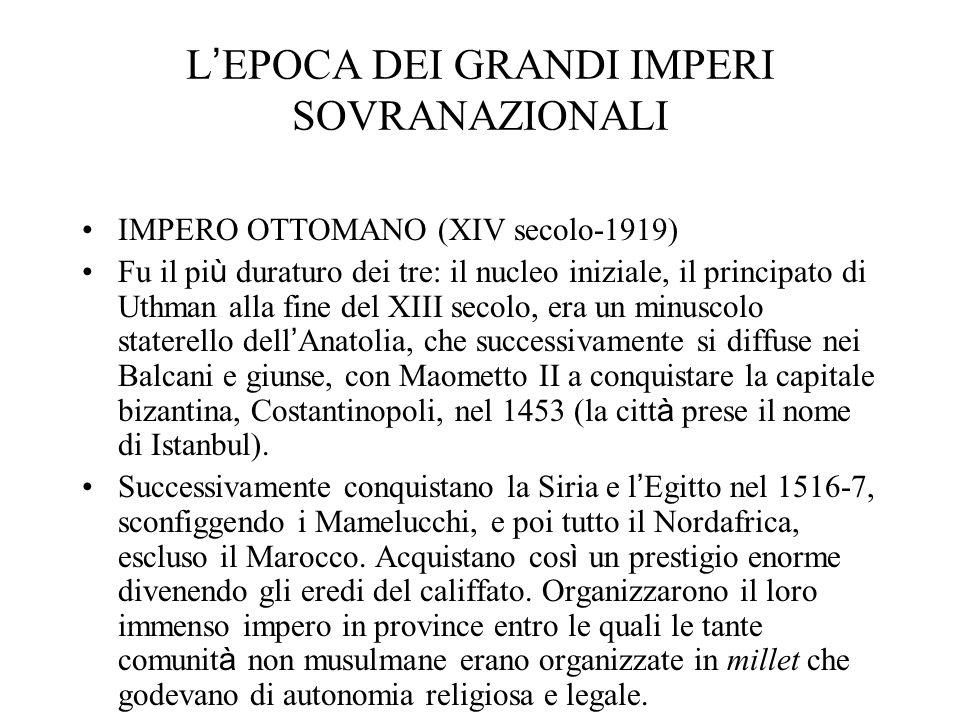 L EPOCA DEI GRANDI IMPERI SOVRANAZIONALI IMPERO OTTOMANO (XIV secolo-1919) Fu il pi ù duraturo dei tre: il nucleo iniziale, il principato di Uthman al