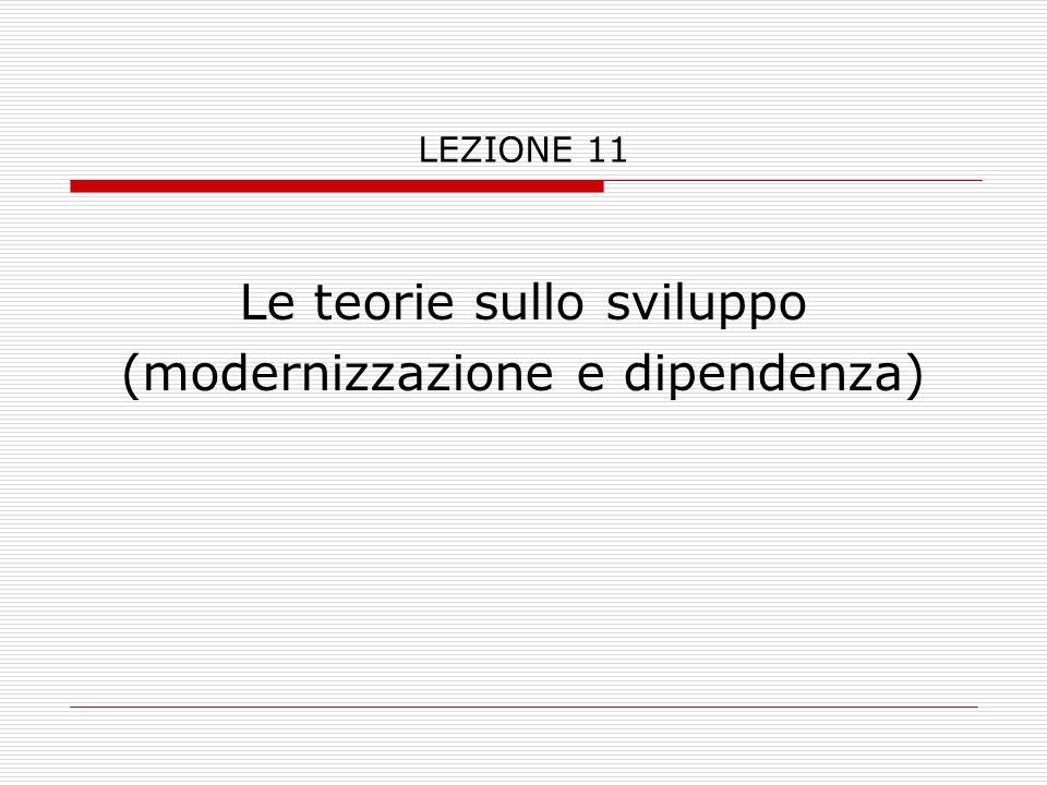 LEZIONE 11 Le teorie sullo sviluppo (modernizzazione e dipendenza)
