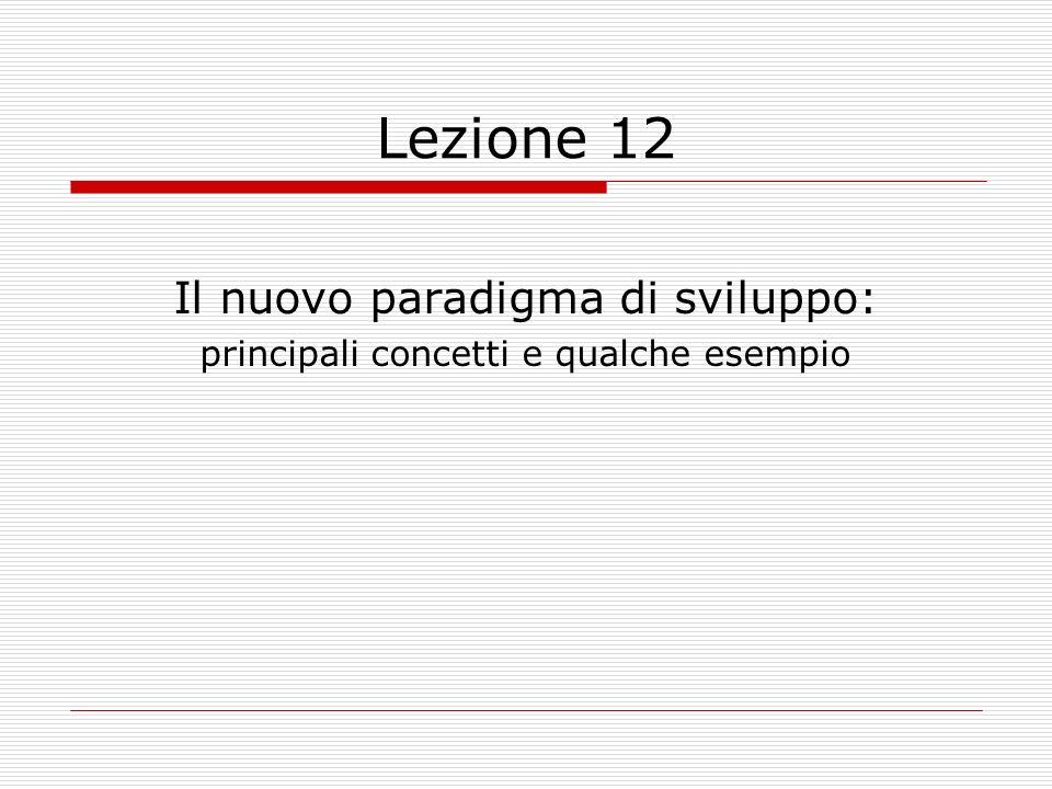 Lezione 12 Il nuovo paradigma di sviluppo: principali concetti e qualche esempio