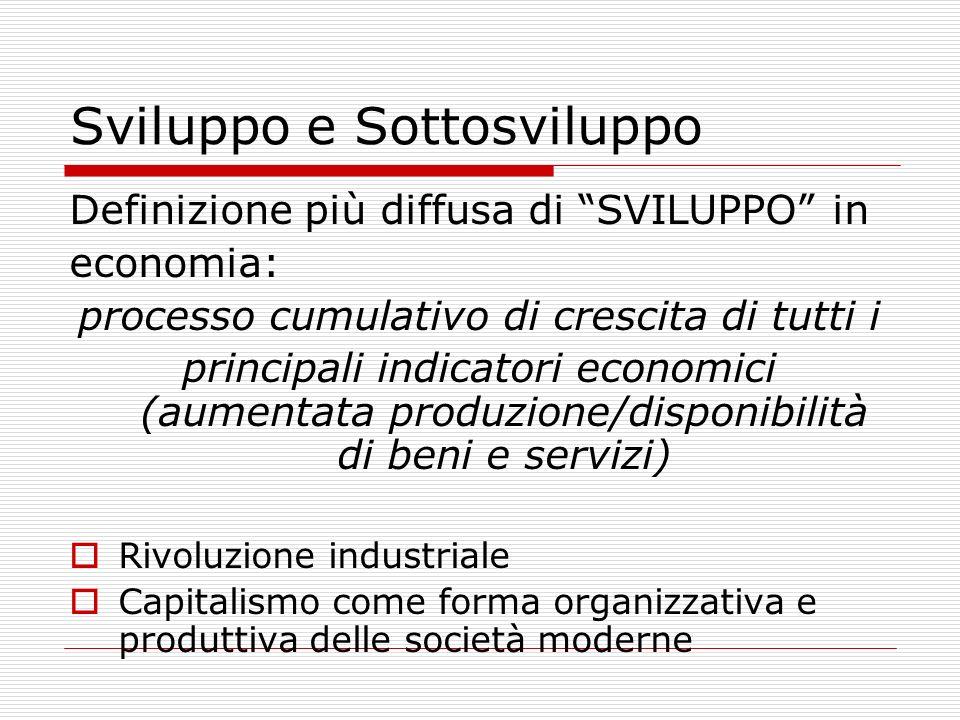 Sviluppo e Sottosviluppo Definizione più diffusa di SVILUPPO in economia: processo cumulativo di crescita di tutti i principali indicatori economici (