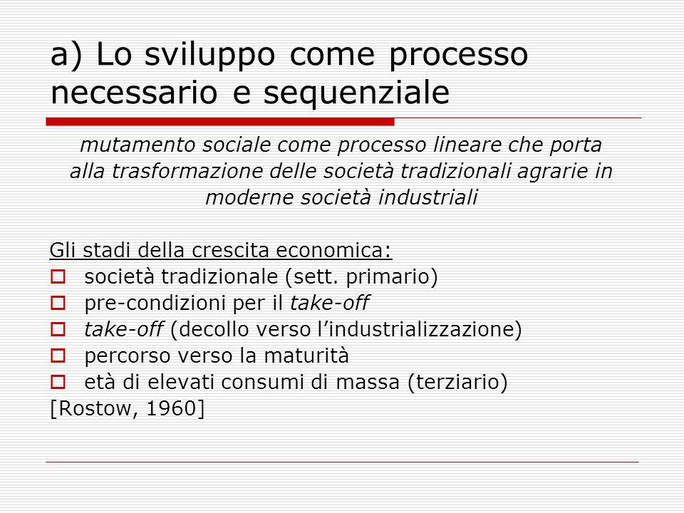 a) Lo sviluppo come processo necessario e sequenziale mutamento sociale come processo lineare che porta alla trasformazione delle società tradizionali