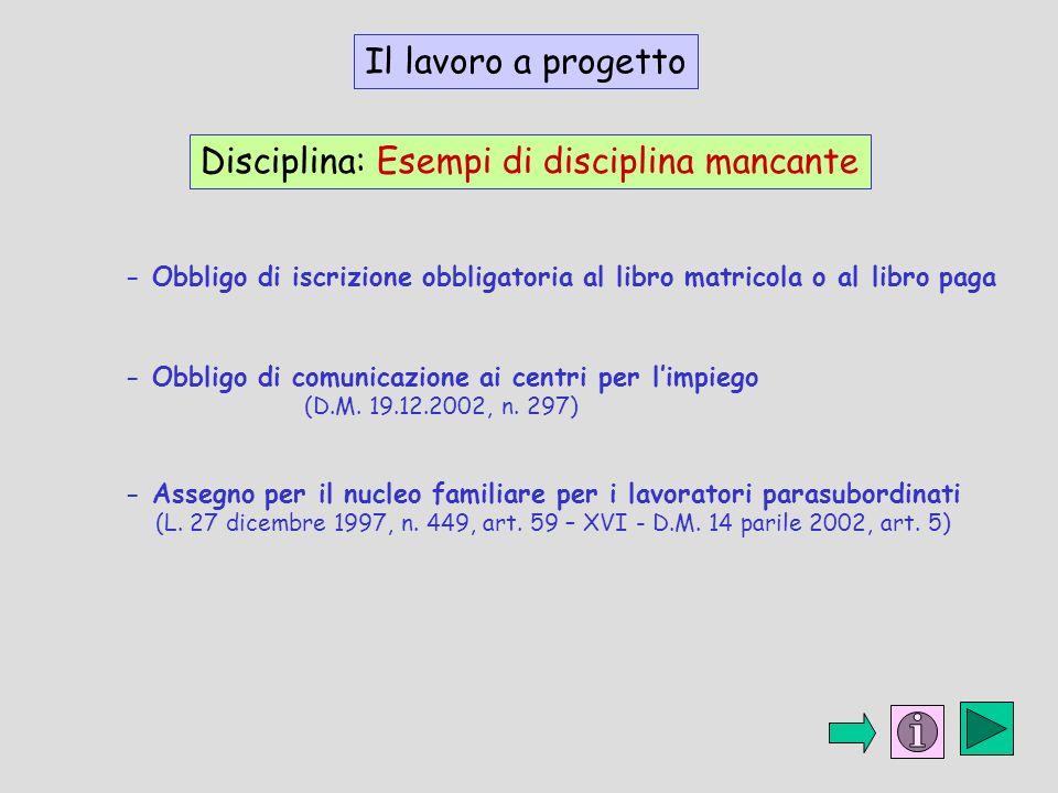 Il lavoro a progetto Disciplina: Esempi di disciplina mancante - Obbligo di comunicazione ai centri per limpiego (D.M. 19.12.2002, n. 297) - Obbligo d