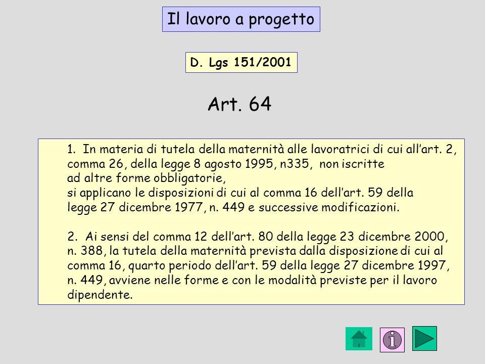 D. Lgs 151/2001 1. In materia di tutela della maternità alle lavoratrici di cui allart. 2, comma 26, della legge 8 agosto 1995, n335, non iscritte ad