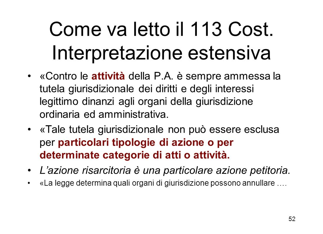 51 Le interpretazioni letterali degli artt. 24 e 113 Come norme processuali (diritto allazione) Per il 113: solo azioni impugnatorie contro atti: in t