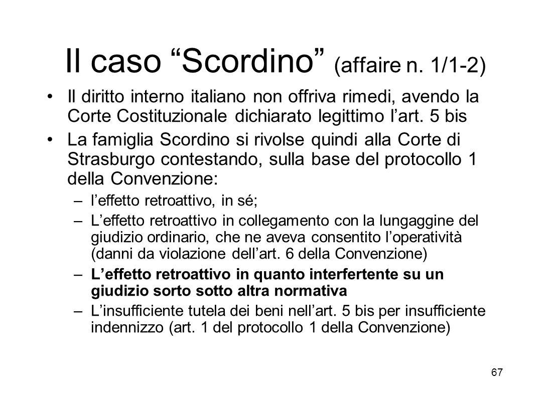 66 Il caso Scordino 1 - La vicenda I casi sono stati numerosi: prendiamo il più chiaro: la famiglia Scordino aveva subito una espropriazione con inden