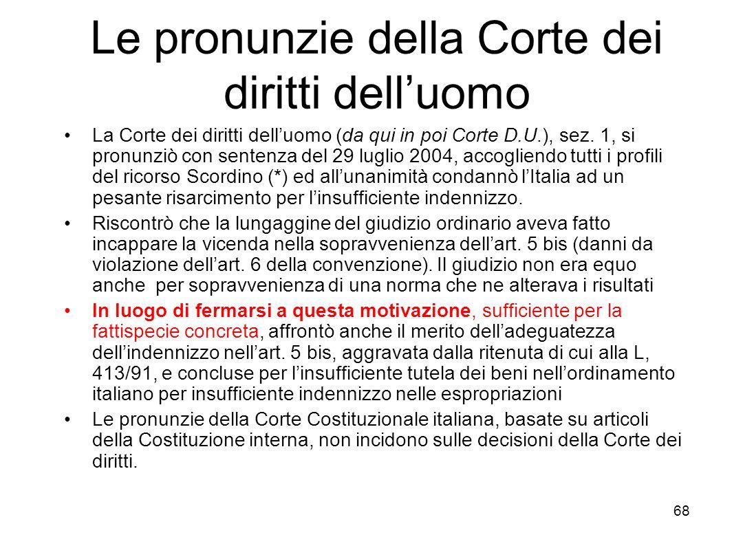 67 Il caso Scordino (affaire n. 1/1-2) Il diritto interno italiano non offriva rimedi, avendo la Corte Costituzionale dichiarato legittimo lart. 5 bis
