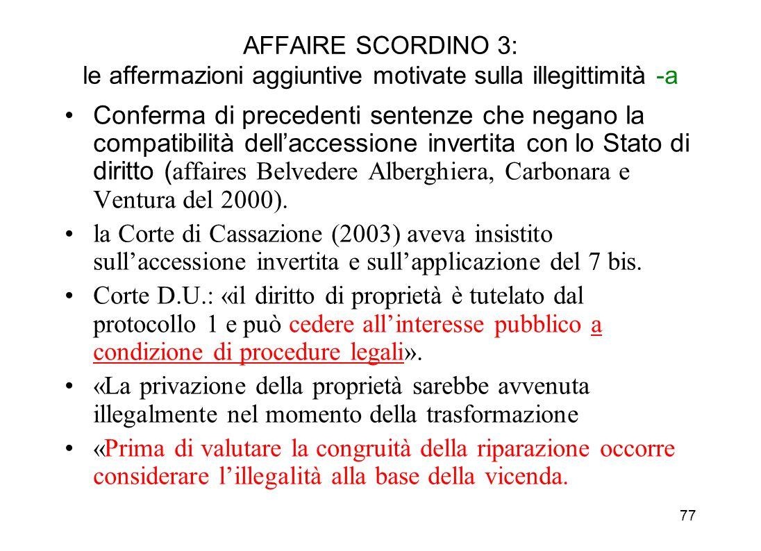76 AFFAIRE SCORDINO 3: le due pronunzie Corte D.U. Il meccanismo Corte D.U.: pronunzia di principio, con invito allaccordo e successiva pronunzia di c