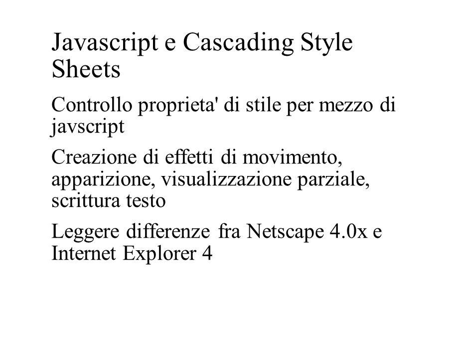 Javascript e Cascading Style Sheets Controllo proprieta' di stile per mezzo di javscript Creazione di effetti di movimento, apparizione, visualizzazio