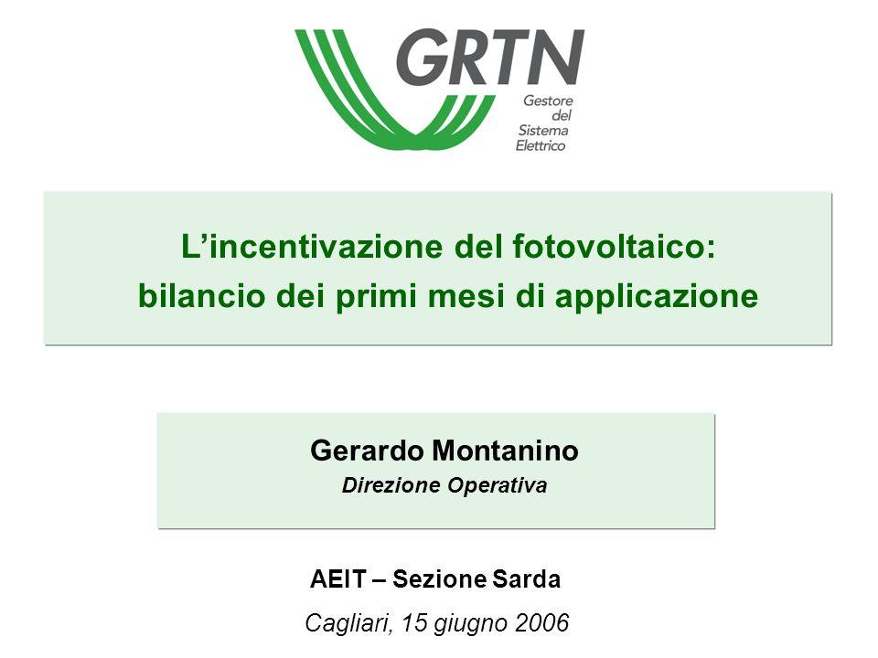 Lincentivazione del fotovoltaico: bilancio dei primi mesi di applicazione Gerardo Montanino Direzione Operativa AEIT – Sezione Sarda Cagliari, 15 giug