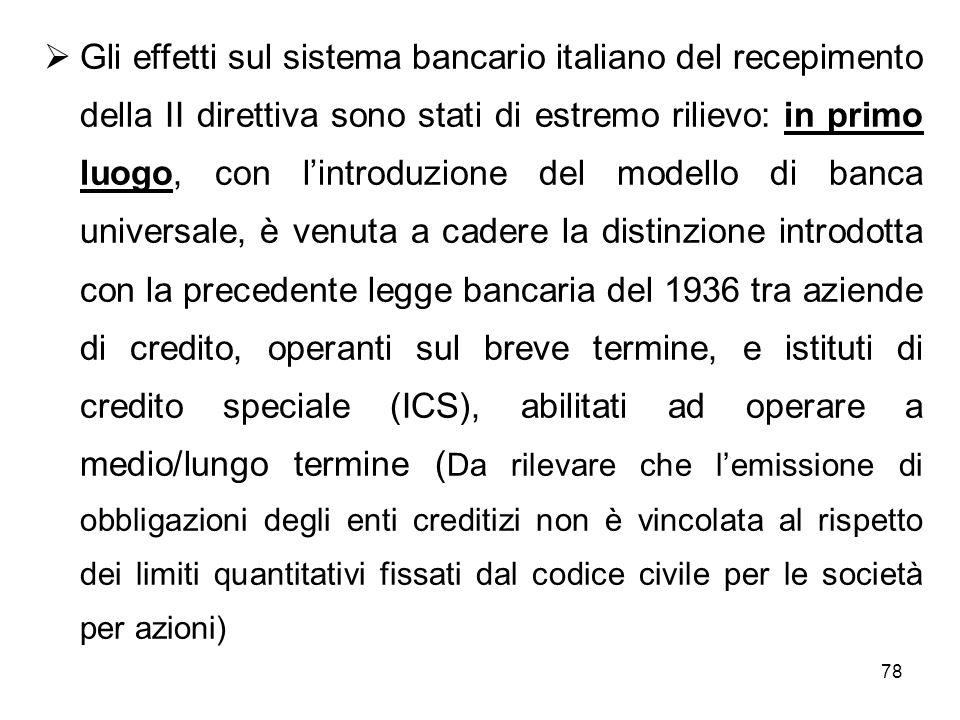 78 Gli effetti sul sistema bancario italiano del recepimento della II direttiva sono stati di estremo rilievo: in primo luogo, con lintroduzione del m