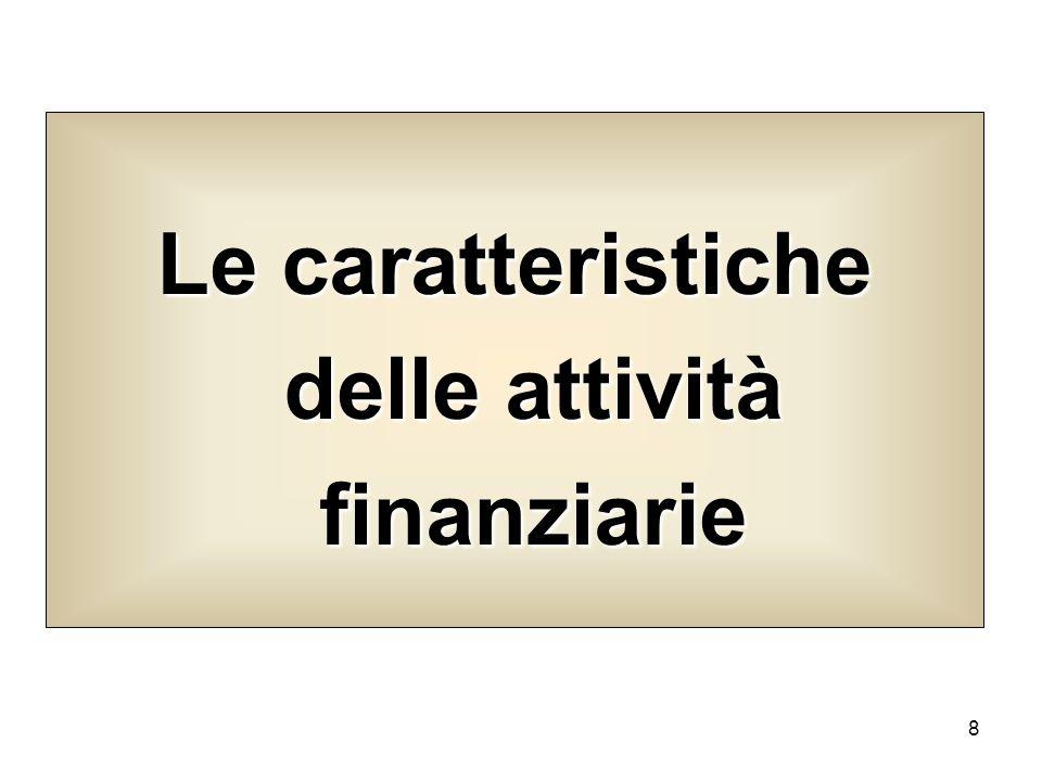 9 Allinterno del sistema finanziario lo scambio di fondi è basato su strumenti come i depositi, le obbligazioni, i titoli pubblici e così via.