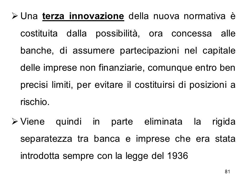 81 Una terza innovazione della nuova normativa è costituita dalla possibilità, ora concessa alle banche, di assumere partecipazioni nel capitale delle