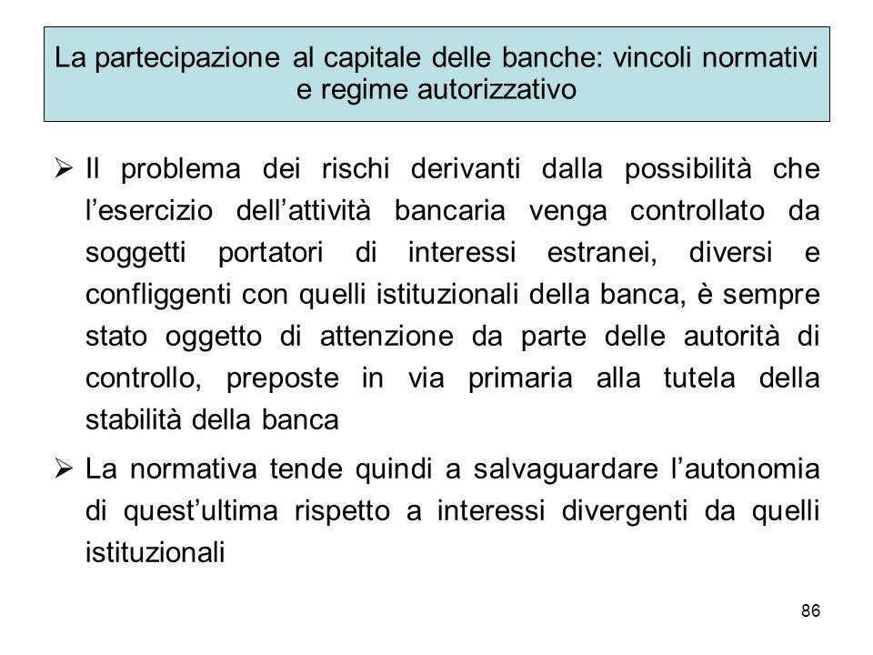86 La partecipazione al capitale delle banche: vincoli normativi e regime autorizzativo Il problema dei rischi derivanti dalla possibilità che leserci