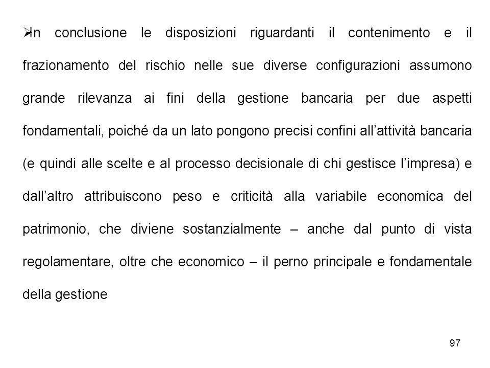 97 In conclusione le disposizioni riguardanti il contenimento e il frazionamento del rischio nelle sue diverse configurazioni assumono grande rilevanz