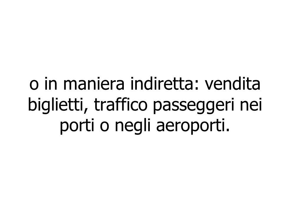 o in maniera indiretta: vendita biglietti, traffico passeggeri nei porti o negli aeroporti.