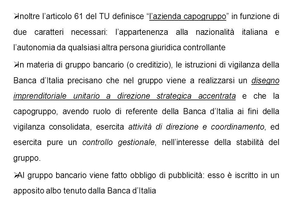 Inoltre larticolo 61 del TU definisce lazienda capogruppo in funzione di due caratteri necessari: lappartenenza alla nazionalità italiana e lautonomia