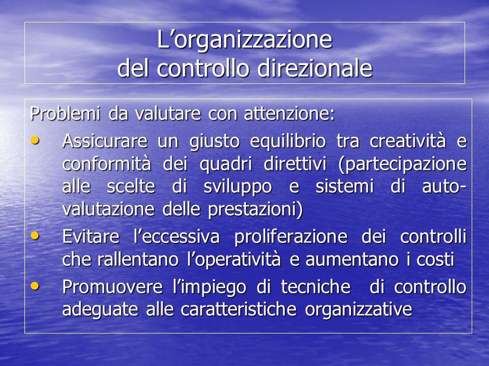 Lorganizzazione del controllo direzionale Problemi da valutare con attenzione: Assicurare un giusto equilibrio tra creatività e conformità dei quadri