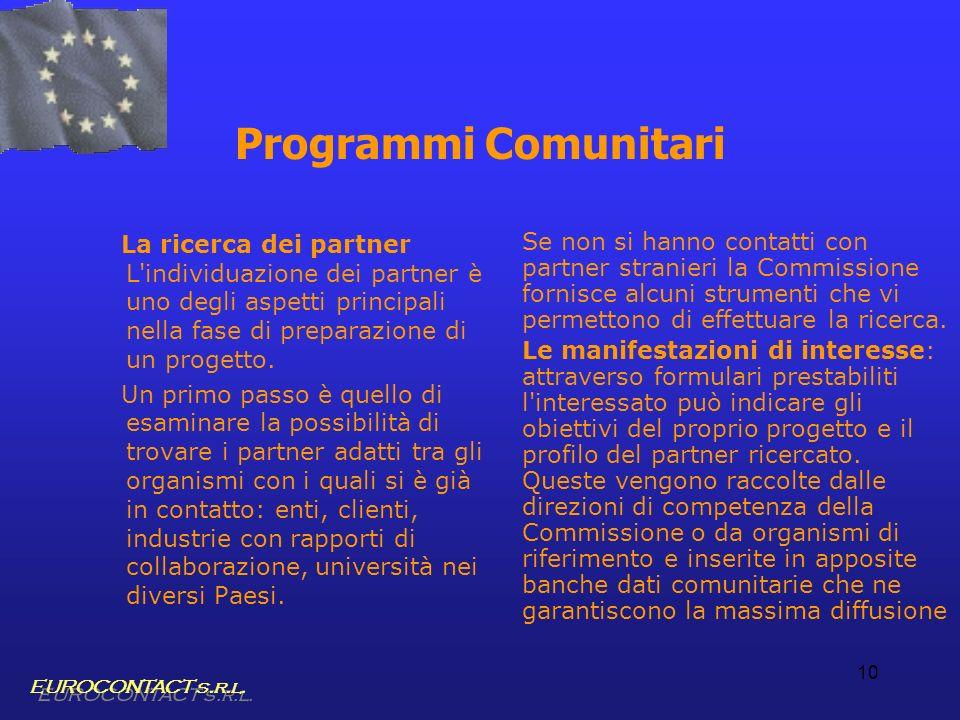 10 Programmi Comunitari La ricerca dei partner L'individuazione dei partner è uno degli aspetti principali nella fase di preparazione di un progetto.