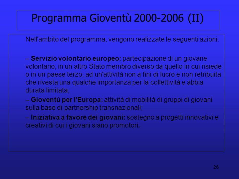 26 Programma Gioventù 2000-2006 (II) Nell'ambito del programma, vengono realizzate le seguenti azioni: – Servizio volontario europeo: partecipazione d