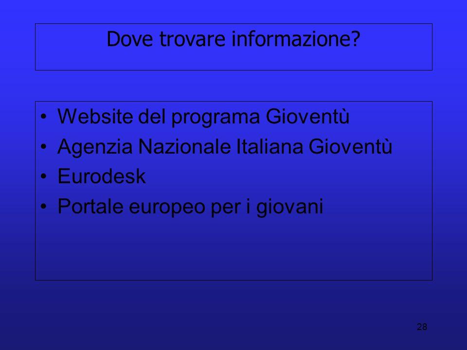 28 Dove trovare informazione? Website del programa Gioventù Agenzia Nazionale Italiana Gioventù Eurodesk Portale europeo per i giovani