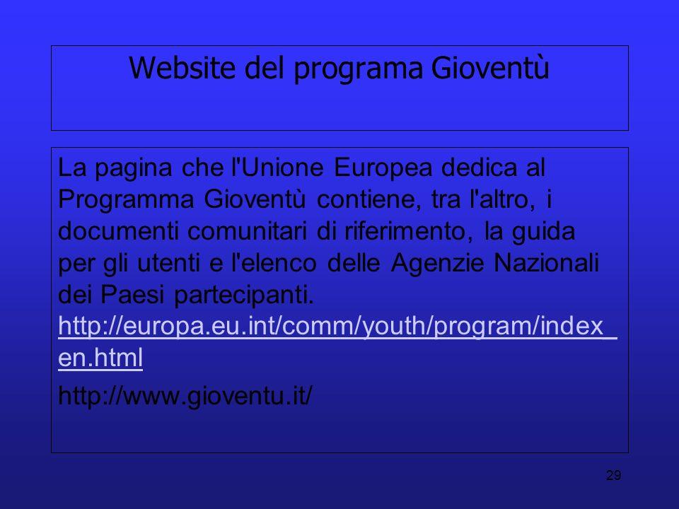 29 Website del programa Gioventù La pagina che l'Unione Europea dedica al Programma Gioventù contiene, tra l'altro, i documenti comunitari di riferime