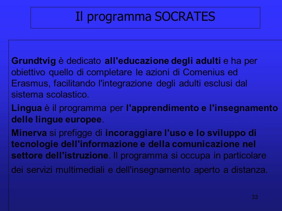 33 Il programma SOCRATES Grundtvig è dedicato all'educazione degli adulti e ha per obiettivo quello di completare le azioni di Comenius ed Erasmus, fa