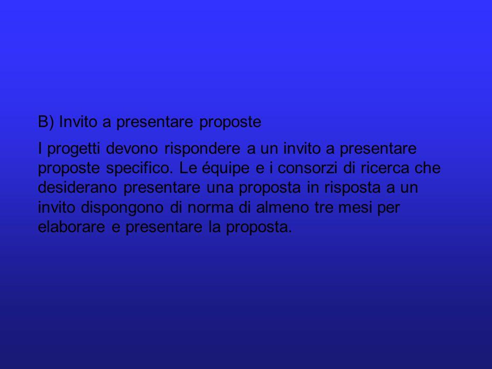 B) Invito a presentare proposte I progetti devono rispondere a un invito a presentare proposte specifico. Le équipe e i consorzi di ricerca che deside