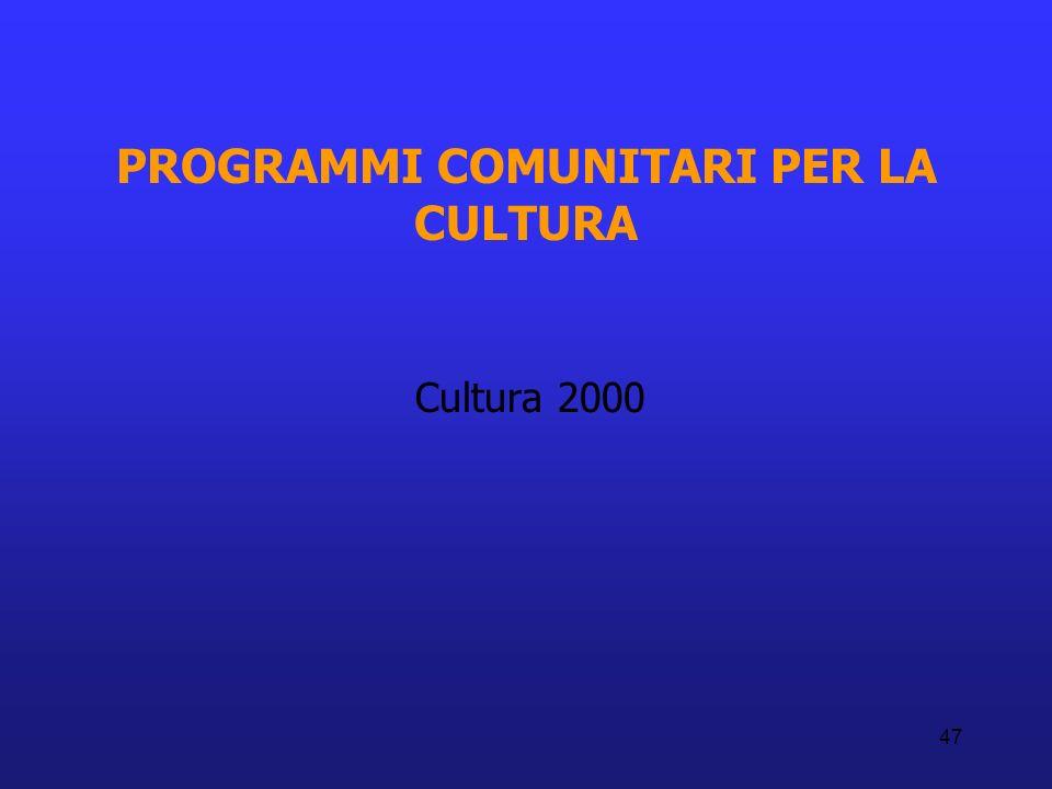 47 PROGRAMMI COMUNITARI PER LA CULTURA Cultura 2000