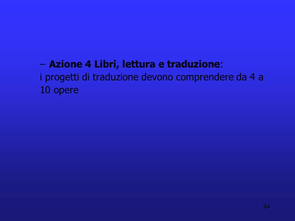 54 –Azione 4 Libri, lettura e traduzione: i progetti di traduzione devono comprendere da 4 a 10 opere