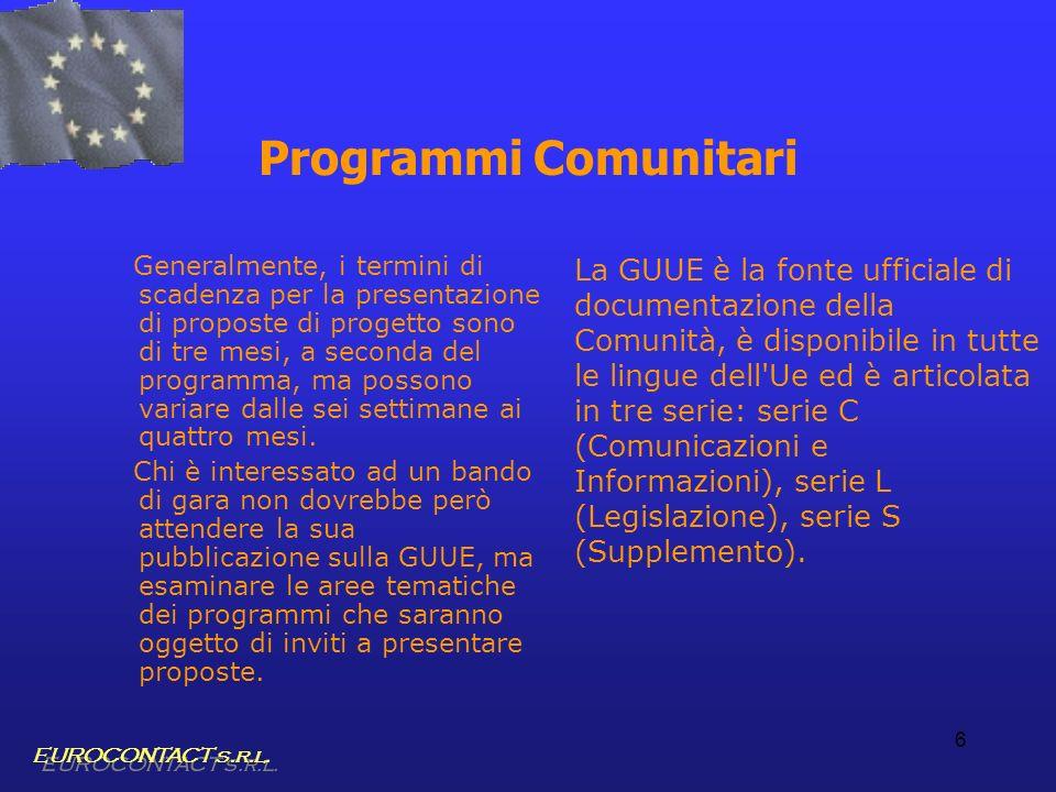 6 Programmi Comunitari Generalmente, i termini di scadenza per la presentazione di proposte di progetto sono di tre mesi, a seconda del programma, ma