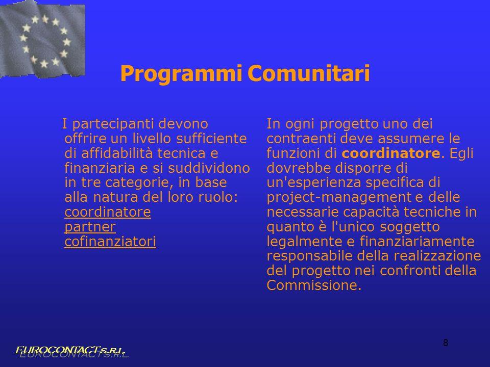 8 Programmi Comunitari I partecipanti devono offrire un livello sufficiente di affidabilità tecnica e finanziaria e si suddividono in tre categorie, i