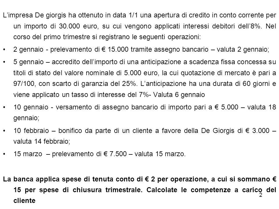 2 Limpresa De giorgis ha ottenuto in data 1/1 una apertura di credito in conto corrente per un importo di 30.000 euro, su cui vengono applicati interessi debitori dell8%.