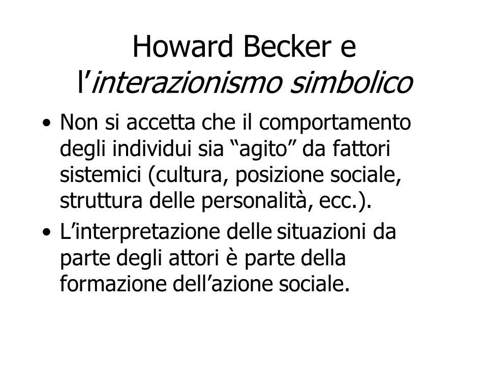 Howard Becker e linterazionismo simbolico Il succedersi di interazioni simili porta alla creazione di definizioni condivise riguardo al modo in cui le diverse situazioni devono essere interpretate.