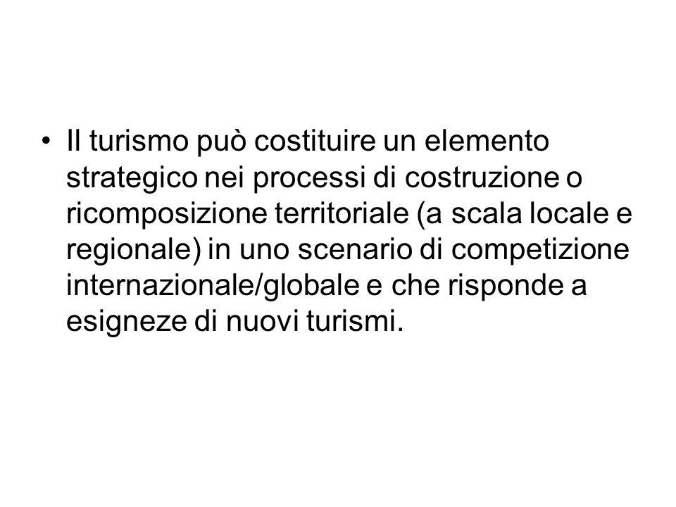 Il turismo può costituire un elemento strategico nei processi di costruzione o ricomposizione territoriale (a scala locale e regionale) in uno scenari