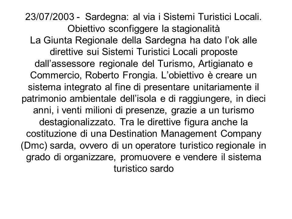 23/07/2003 - Sardegna: al via i Sistemi Turistici Locali. Obiettivo sconfiggere la stagionalità La Giunta Regionale della Sardegna ha dato lok alle di