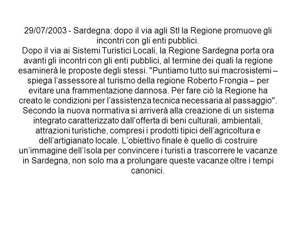29/07/2003 - Sardegna: dopo il via agli Stl la Regione promuove gli incontri con gli enti pubblici. Dopo il via ai Sistemi Turistici Locali, la Region