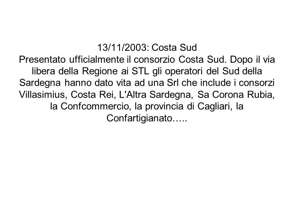 13/11/2003: Costa Sud Presentato ufficialmente il consorzio Costa Sud. Dopo il via libera della Regione ai STL gli operatori del Sud della Sardegna ha