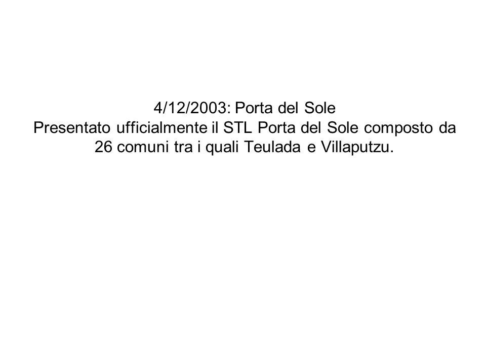 4/12/2003: Porta del Sole Presentato ufficialmente il STL Porta del Sole composto da 26 comuni tra i quali Teulada e Villaputzu.