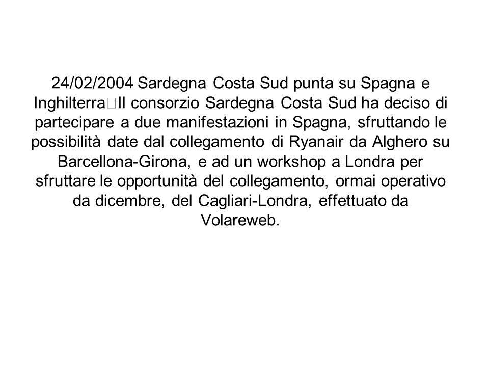24/02/2004 Sardegna Costa Sud punta su Spagna e Inghilterra Il consorzio Sardegna Costa Sud ha deciso di partecipare a due manifestazioni in Spagna, s