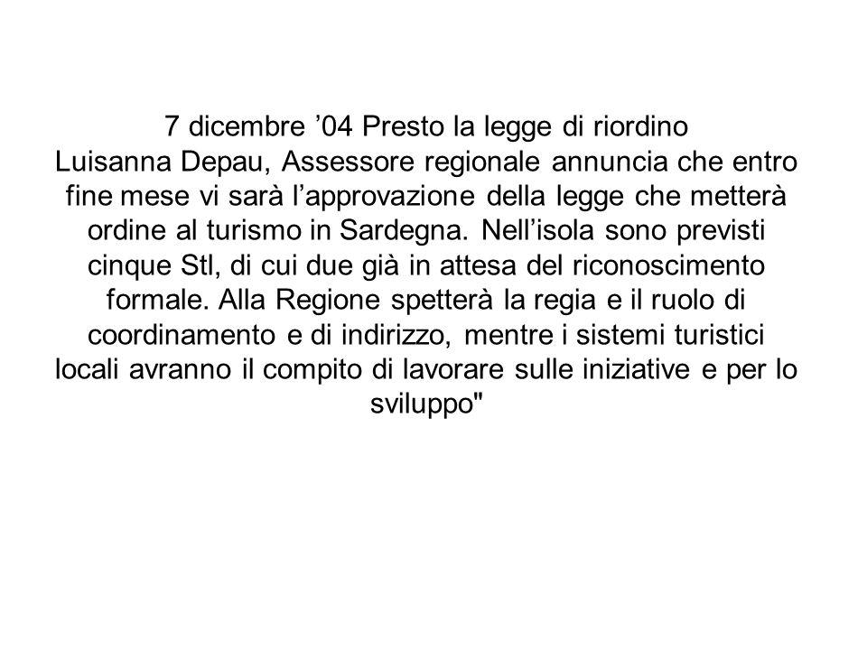 7 dicembre 04 Presto la legge di riordino Luisanna Depau, Assessore regionale annuncia che entro fine mese vi sarà lapprovazione della legge che mette