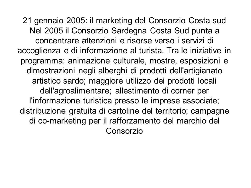 21 gennaio 2005: il marketing del Consorzio Costa sud Nel 2005 il Consorzio Sardegna Costa Sud punta a concentrare attenzioni e risorse verso i serviz