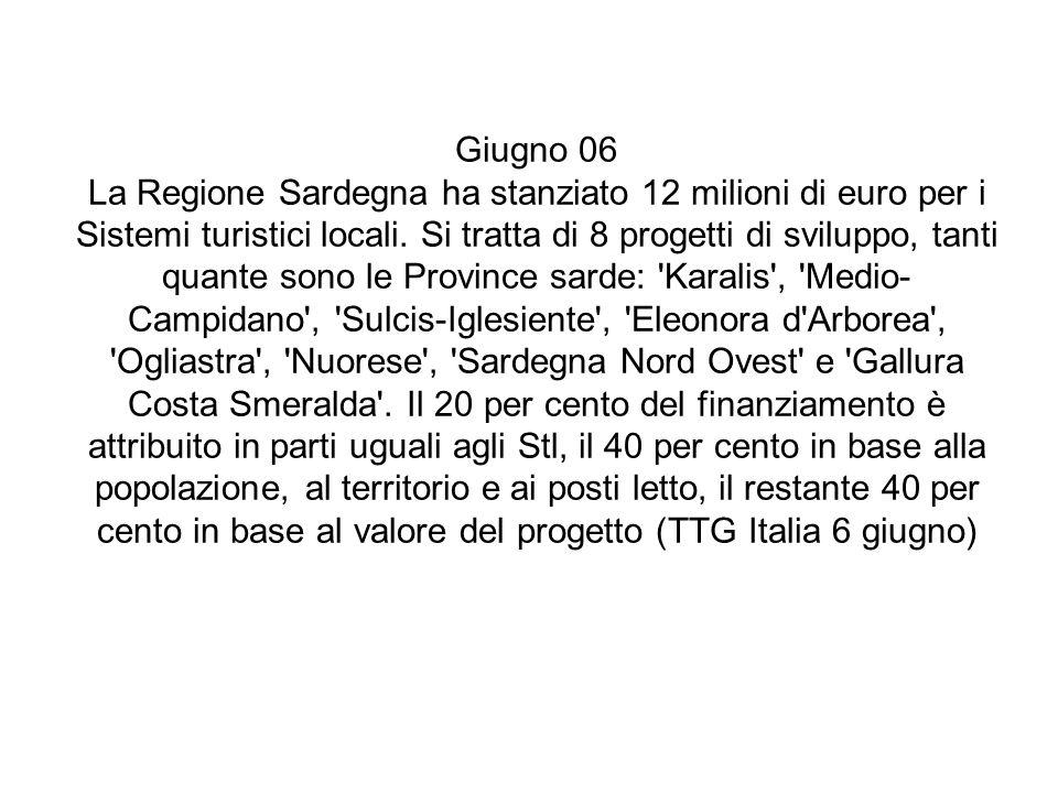 Giugno 06 La Regione Sardegna ha stanziato 12 milioni di euro per i Sistemi turistici locali. Si tratta di 8 progetti di sviluppo, tanti quante sono l