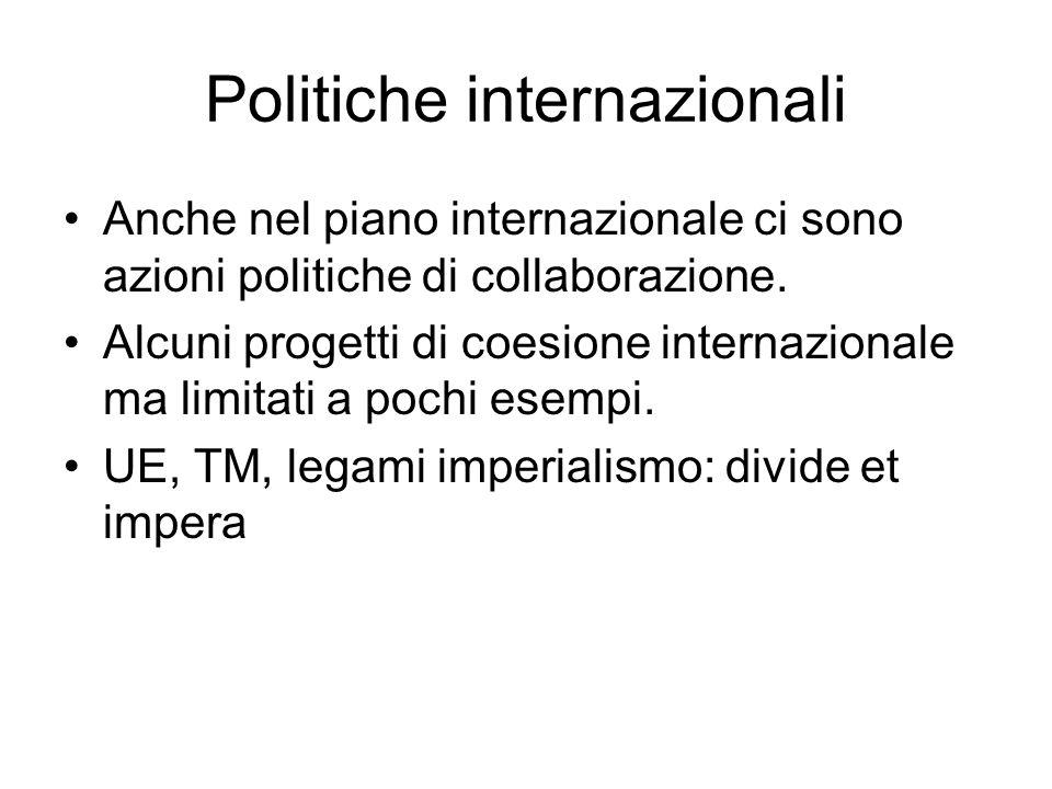 Politiche internazionali Anche nel piano internazionale ci sono azioni politiche di collaborazione. Alcuni progetti di coesione internazionale ma limi