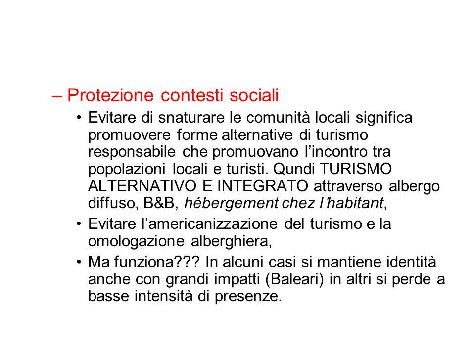 –Protezione contesti sociali Evitare di snaturare le comunità locali significa promuovere forme alternative di turismo responsabile che promuovano lin