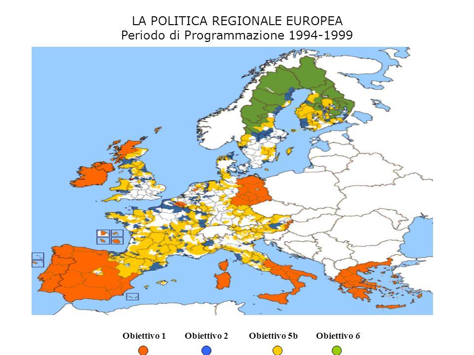 LA POLITICA REGIONALE EUROPEA Periodo di Programmazione 1994-1999 Obiettivo 1 Obiettivo 2 Obiettivo 5b Obiettivo 6