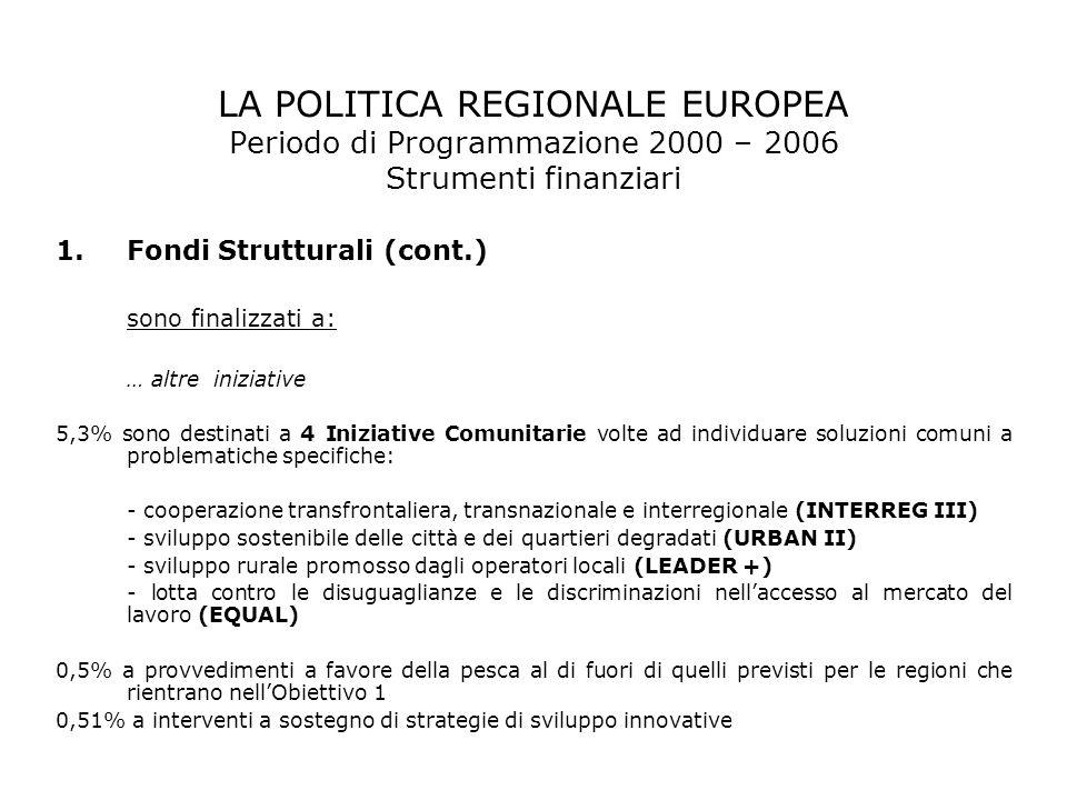 LA POLITICA REGIONALE EUROPEA Periodo di Programmazione 2000 – 2006 Strumenti finanziari 1.Fondi Strutturali (cont.) sono finalizzati a: … altre inizi
