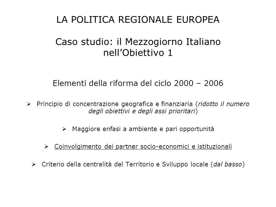 Elementi della riforma del ciclo 2000 – 2006 Principio di concentrazione geografica e finanziaria (ridotto il numero degli obiettivi e degli assi prio